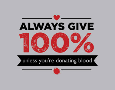 Always-Give-100-Unless-Youre-Donating-Blood